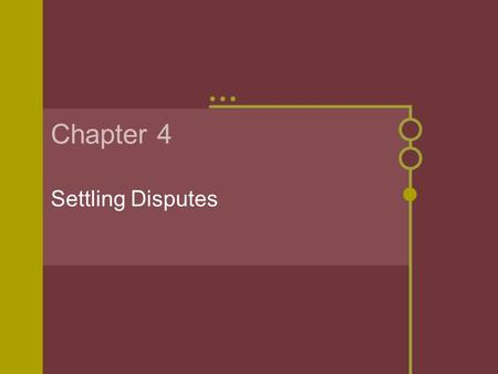Chapter 4 Settling Disputes. Solving Disputes Conflict is inevitable - how do we handle conflict? Courts - disadvantages - expensive, can make problem.