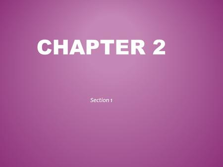 Chapter 2 Section 1.