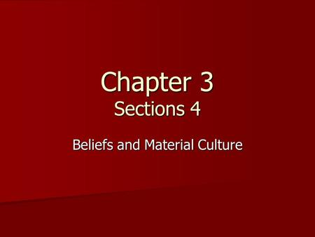 Chapter 3 Sections 4 Beliefs and Material Culture.