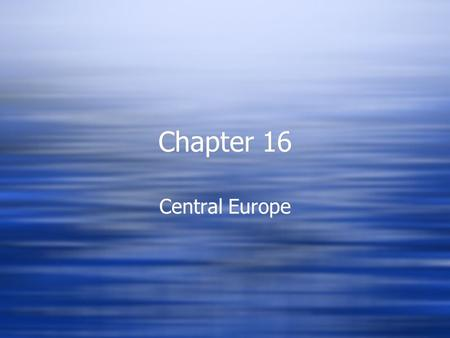 Chapter 16 Central Europe. Ch. 16 - sect. 1 France Northern France Paris Basin - large region drained by the Seine Center -Paris Lille, France - industrial.