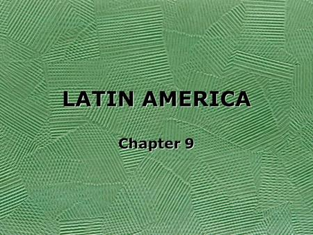 LATIN AMERICA Chapter 9. Latin America Includes the following: Mexico Central America (7) Caribbean nations South America Includes the following: Mexico.