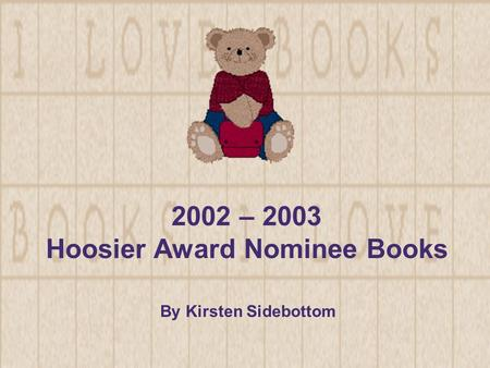 2002 – 2003 Hoosier Award Nominee Books By Kirsten Sidebottom.