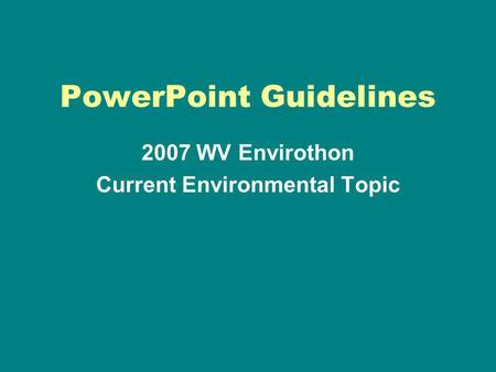 PowerPoint Guidelines 2007 WV Envirothon Current Environmental Topic.