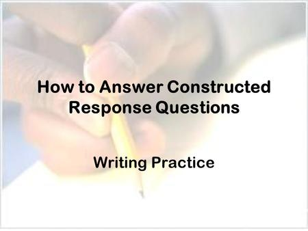 How to Answer Constructed Response Questions Writing Practice.