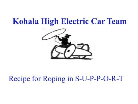 Kohala High Electric Car Team Recipe for Roping in S-U-P-P-O-R-T.