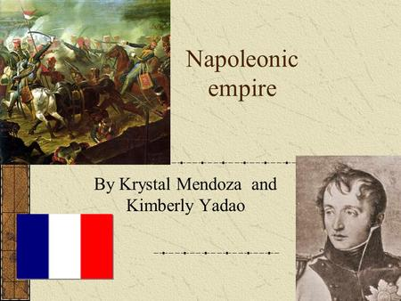 Napoleonic empire By Krystal Mendoza and Kimberly Yadao.