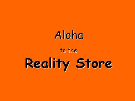 Aloha to the Reality Store. Or, is life really a picnic?