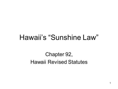 1 Hawaiis Sunshine Law Chapter 92, Hawaii Revised Statutes.