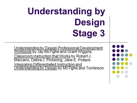 Understanding by Design Stage 3 Understanding by Design Professional Development Workbook by Jay McTighe and Grant Wiggins Classroom Instruction that Works.