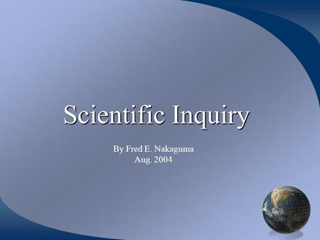 Scientific Inquiry By Fred E. Nakaguma Aug. 2004.