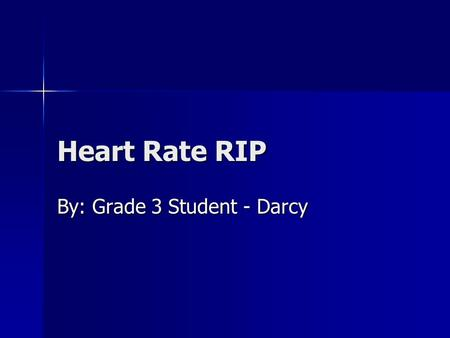 Heart Rate RIP By: Grade 3 Student - Darcy. Observation I feel my heart beating O I feel my heart beating O I heard the car. O I heard the car. O I could.