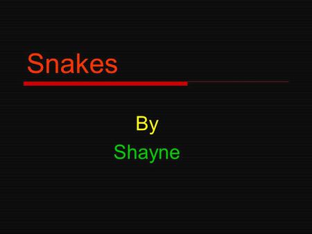 Snakes By Shayne Snake facts Snakes are reptiles. There are about 3000 species of snakes in the world. And 375 of them are venomous.