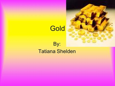 Gold By: Tatiana Shelden.