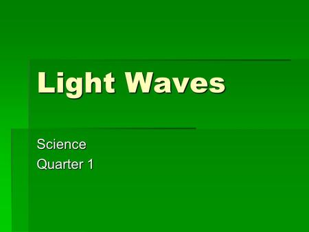 Light Waves Science Quarter 1. Essential Questions How does light travel? How does light travel? How does light react to different objects and substances?