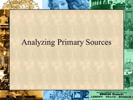 Analyzing Primary Sources. Primary & Secondary Sources Primary sources are historical documents, written accounts by first-hand witnesses, or objects.