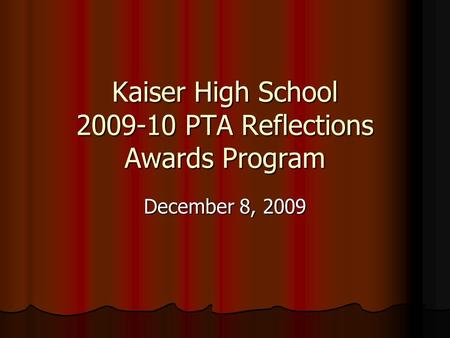 Kaiser High School 2009-10 PTA Reflections Awards Program December 8, 2009.