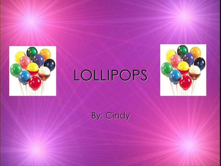 LOLLIPOPS LOLLIPOPS By: Cindy Who invented it kThe person who invented the lollipop Is Samuel Born. He was a Russian immigrant. kThe person who invented.