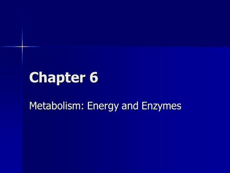 Chapter 6 Metabolism: Energy and Enzymes 6.1: Cells and the flow of energy Energy: the ability to do work or bring about change Energy: the ability to.
