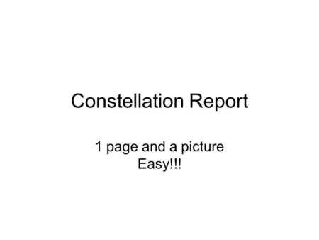 Constellation Report 1 page and a picture Easy!!!.