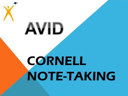 CORNELL NOTE-TAKING. WHAT IS AVID? A DVANCEMENT V IA I NDIVIDUAL D ETERMINATION.
