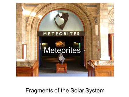Meteorites Fragments of the Solar System. Dedicated to Dr. Elbert King –First director of the Lunar Receiving Lab –Recovered a lot of Allende!! –Meteoriticist.