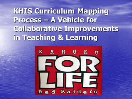 KHIS Curriculum Mapping Process – A Vehicle for Collaborative Improvements in Teaching & Learning.