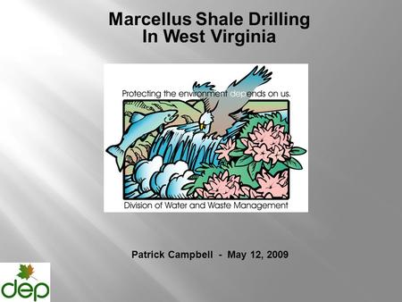 Marcellus Shale Drilling In West Virginia Patrick Campbell - May 12, 2009.