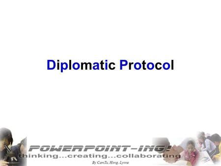 By CamTu, Hong, Lynne Diplomatic Protocol. By CamTu, Hong, Lynne DIPLOMATIC PROTOCOL National Flags Flown Principles in meetings, summits,…...