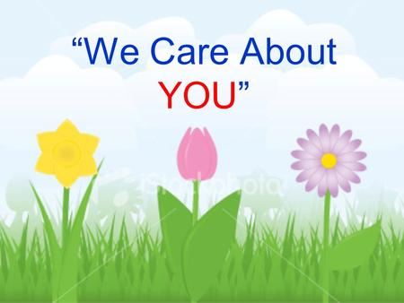 We Care About YOU. [Insert School Name] Our school is safe and cares about you. We treat everyone with caring and respect. We are all here to help you.