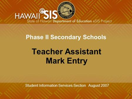 1 Phase II Secondary Schools Teacher Assistant Mark Entry Student Information Services Section August 2007.