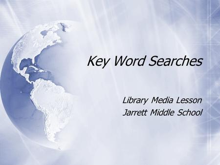 Key Word Searches Library Media Lesson Jarrett Middle School Library Media Lesson Jarrett Middle School.