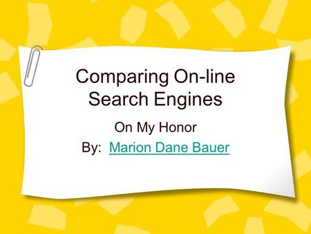 Comparing On-line Search Engines On My Honor By: Marion Dane BauerMarion Dane Bauer.