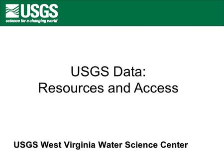 USGS Data: Resources and Access USGS West Virginia Water Science Center.