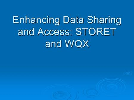 Enhancing Data Sharing and Access: STORET and WQX.