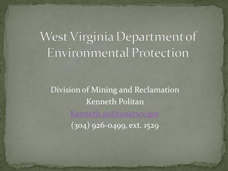 Division of Mining and Reclamation Kenneth Politan (304) 926-0499, ext. 1529.