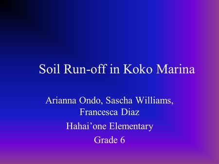 Soil Run-off in Koko Marina Arianna Ondo, Sascha Williams, Francesca Diaz Hahaione Elementary Grade 6.