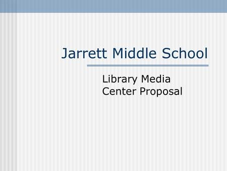 Jarrett Middle School Library Media Center Proposal.