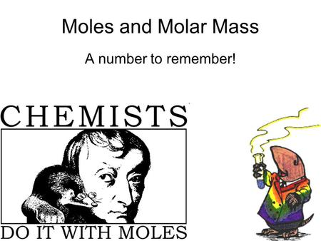 Moles and Molar Mass A number to remember!. Avogadro and his Number.