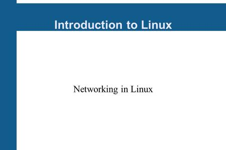 Introduction to Linux Networking in Linux. Internet In 1970's, DARPA (Defence Advanced Research Projects Agency) wanted something to link their computers.