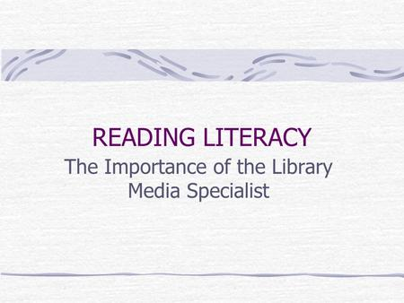 READING LITERACY The Importance of the Library Media Specialist.