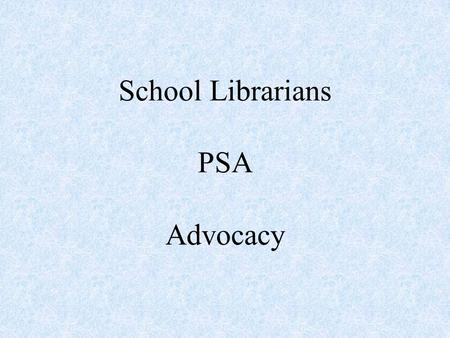 School Librarians PSA Advocacy. PSA 1 Fact 1: School librarians in the Hawaii DOE must be licensed teachers. School librarians must have successfully.