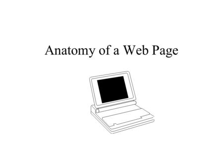 Anatomy of a Web Page. Parts of a Web Page Title Bar Navigation Tool Bar Location Bar Header Graphic/Image Text Horizontal Rule Links.