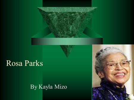 Rosa Parks By Kayla Mizo. Introduction I wanted to learn more about Rosa Parks. To find out what she did to help America. There are three reasons why.