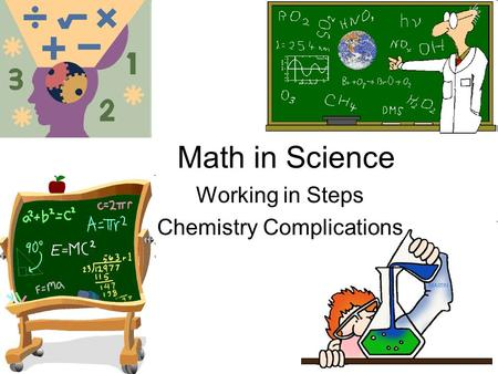 Math in Science Working in Steps Chemistry Complications.