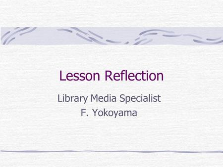 Lesson Reflection Library Media Specialist F. Yokoyama.