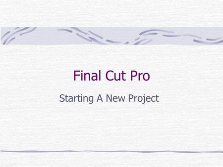 Final Cut Pro Starting A New Project Check your assigned external hard drive #