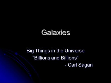 Galaxies Big Things in the Universe Billions and Billions - Carl Sagan - Carl Sagan.