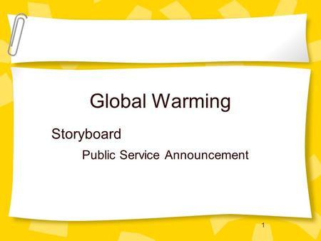 1 Global Warming Storyboard Public Service Announcement.