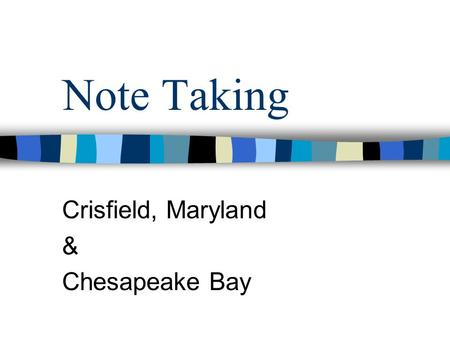 Note Taking Crisfield, Maryland & Chesapeake Bay.