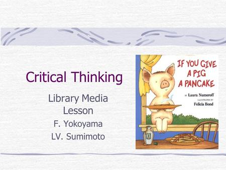 Critical Thinking Library Media Lesson F. Yokoyama LV. Sumimoto.